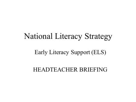 National Literacy Strategy Early Literacy Support (ELS) HEADTEACHER BRIEFING.