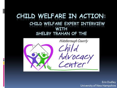 "Erin Dudley University of New Hampshire. What is a Child Advocacy Center (CAC)? ""Comprehensive, child -focused program in a facility that allows law enforcement,"