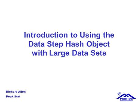 Introduction to Using the Data Step Hash Object with Large Data Sets Richard Allen Peak Stat.