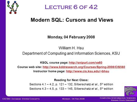 Computing & Information Sciences Kansas State University Monday, 04 Feb 2008CIS 560: Database System Concepts Lecture 6 of 42 Monday, 04 February 2008.