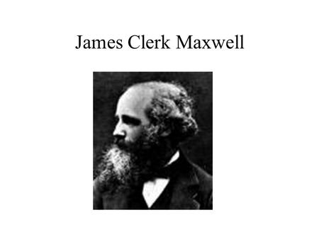 James Clerk Maxwell. Maxwell's Equations 1.Gauss' Law for E-fields –Electric charges are the beginning (source) or end (drain) of field lines 2.Gauss's.