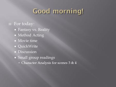 Good morning! For today: Fantasy vs. Reality Method Acting Movie time