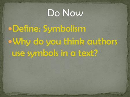 Define: Symbolism Why do you think authors use symbols in a text?
