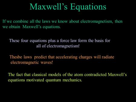 Maxwell's Equations If we combine all the laws we know about electromagnetism, then we obtain Maxwell's equations. These four equations plus a force law.