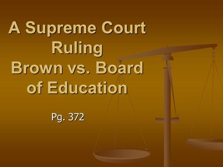 A Supreme Court Ruling Brown vs. Board of Education Pg. 372.