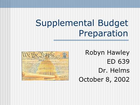 Supplemental Budget Preparation Robyn Hawley ED 639 Dr. Helms October 8, 2002.