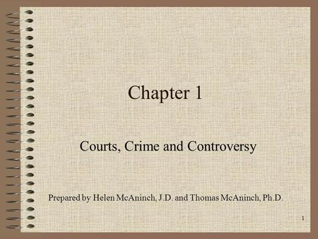 1 Chapter 1 Courts, Crime and Controversy Prepared by Helen McAninch, J.D. and Thomas McAninch, Ph.D.