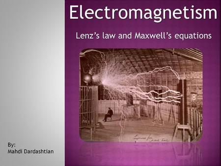 Electromagnetism Lenz's law and Maxwell's equations By: Mahdi Dardashtian.