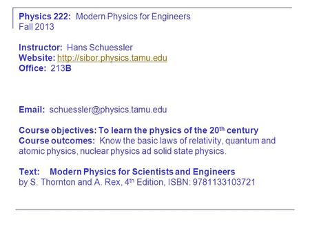 Physics 222: Modern Physics for Engineers Fall 2013 Instructor: Hans Schuessler Website:  Office: 213B