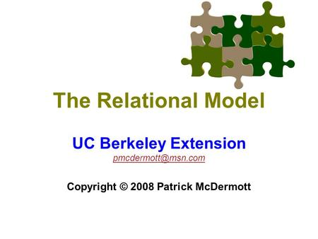 The Relational Model UC Berkeley Extension Copyright © 2008 Patrick McDermott.