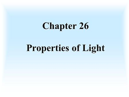 Chapter 26 Properties of Light Electromagnetic Waves Traveling, oscillating, electric and magnetic fields which are emitted by vibrating charges. The.