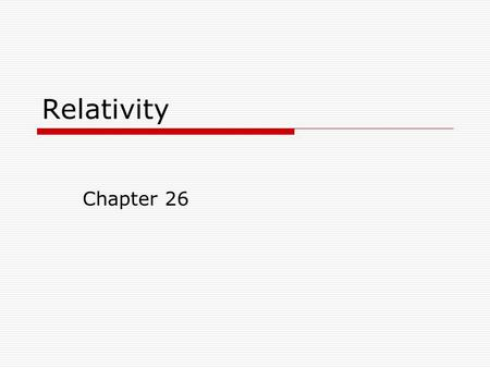 Relativity Chapter 26. Background  Physics is concerned with describing nature based on observation and measurement.  Principle of Classical Relativity:
