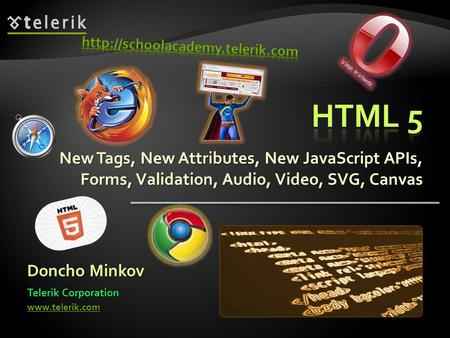New Tags, New Attributes, New JavaScript APIs, Forms, Validation, Audio, Video, SVG, Canvas Doncho Minkov Telerik Corporation www.telerik.com.