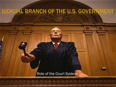 Role of the Court System.  UEQ: Where does the Supreme Court derive its power from? How does the Supreme Court effectively use its power?  LEQ: What.