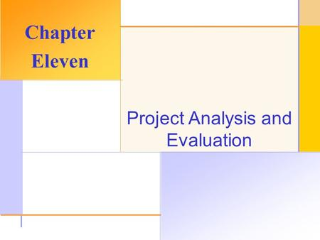 © 2003 The McGraw-Hill Companies, Inc. All rights reserved. Project Analysis and Evaluation Chapter Eleven.