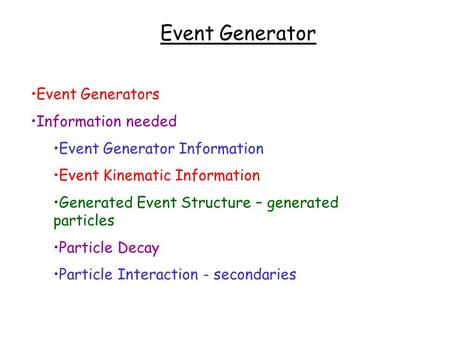 Event Generator Event Generators Information needed Event Generator Information Event Kinematic Information Generated Event Structure – generated particles.