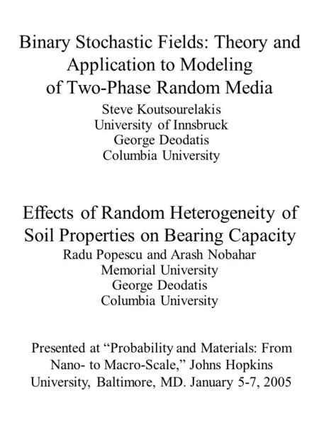 Binary Stochastic Fields: Theory and Application to Modeling of Two-Phase Random Media Steve Koutsourelakis University of Innsbruck George Deodatis Columbia.