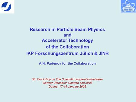 Research in Particle Beam Physics and Accelerator Technology of the Collaboration IKP Forschungszentrum Jülich & JINR A.N. Parfenov for the Collaboration.