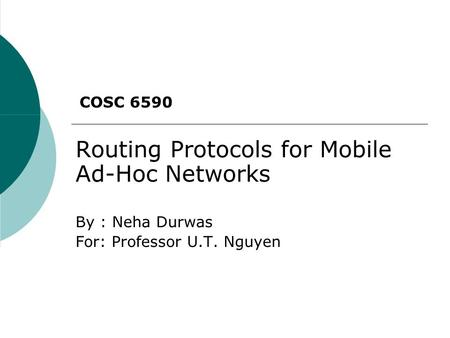 Routing Protocols for Mobile Ad-Hoc Networks By : Neha Durwas For: Professor U.T. Nguyen COSC 6590.