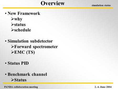 PANDA collaboration meeting2.-4. June 2004 simulation statusOverview New Framework  why  status  schedule Simulation subdetector  Forward spectrometer.
