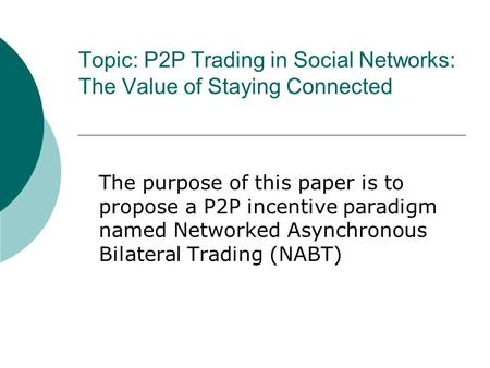 Topic: P2P Trading in Social Networks: The Value of Staying Connected The purpose of this paper is to propose a P2P incentive paradigm named Networked.