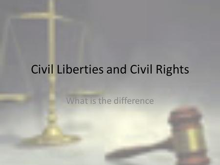Civil Liberties and Civil Rights What is the difference.