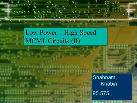 Low Power – High Speed MCML Circuits (II) Shahnam Khabiri 95.575 March, 2002.