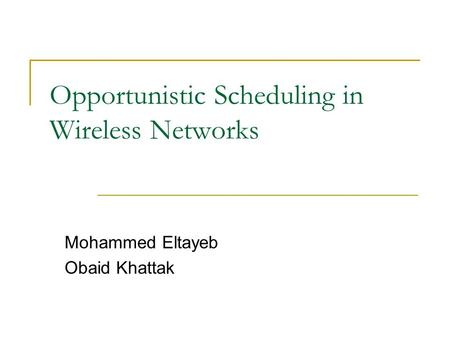 Opportunistic Scheduling in Wireless Networks Mohammed Eltayeb Obaid Khattak.
