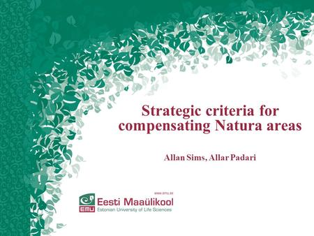 Strategic criteria for compensating Natura areas Allan Sims, Allar Padari.