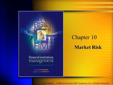 Market Risk Chapter 10 © 2006 The McGraw-Hill Companies, Inc., All Rights Reserved. K. R. Stanton.