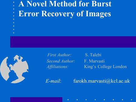 A Novel Method for Burst Error Recovery of Images First Author: S. Talebi Second Author: F. Marvasti Affiliations: King's College London