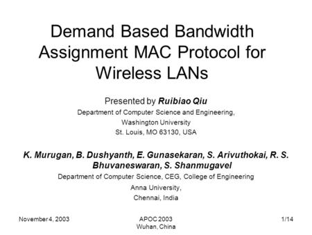 November 4, 2003APOC 2003 Wuhan, China 1/14 Demand Based Bandwidth Assignment MAC Protocol for Wireless LANs Presented by Ruibiao Qiu Department of Computer.