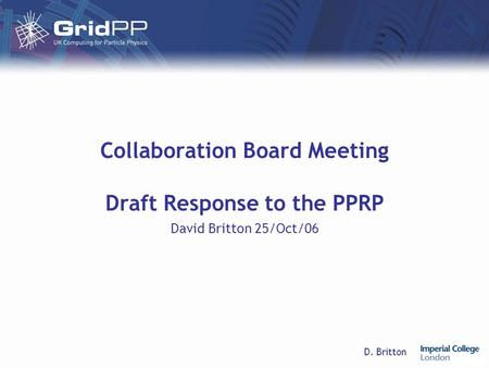 D. Britton Collaboration Board Meeting Draft Response to the PPRP David Britton 25/Oct/06.