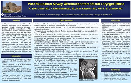 Post Extubation Airway Obstruction from Occult Laryngeal Mass Post Extubation Airway Obstruction from Occult Laryngeal Mass R. Scott Childs, MD, J. Rivera-Melendez,