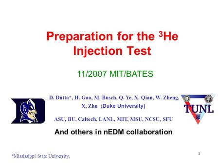 1 Preparation for the 3 He Injection Test 11/2007 MIT/BATES D. Dutta*, H. Gao, M. Busch, Q. Ye, X. Qian, W. Zheng, X. Zhu ( Duke University) ASU, BU, Caltech,