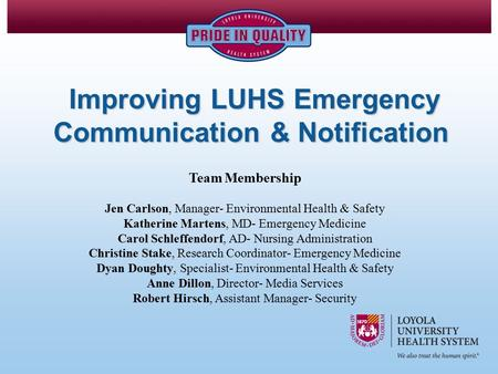 Improving LUHS Emergency Communication & Notification Improving LUHS Emergency Communication & Notification Team Membership Jen Carlson, Manager- Environmental.