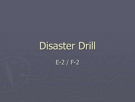 Disaster Drill E-2 / F-2. Codes ► Red – LOCKDOWN  Fight, Flight, Hide ► Yellow – LOCKDOWN; Use Caution ► Blue –LOCKDOWN ► Green – ALL CLEAR.