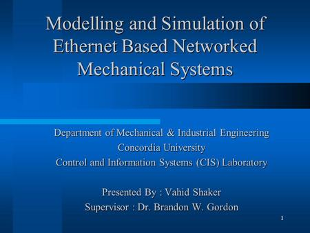 1 Modelling and Simulation of Ethernet Based <strong>Networked</strong> Mechanical Systems Department of Mechanical & Industrial Engineering Concordia University Control.