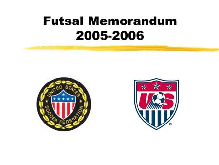 Futsal Memorandum 2005-2006. 1. AMENDMENTS TO THE FUTSAL LAWS OF THE GAME AND DECISIONS NOTE: All changes to the FIFA Futsal Laws become effective 1 September.