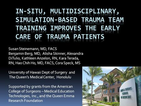 IN-SITU, MULTIDISCIPLINARY, SIMULATION-BASED Trauma Team TRAINING IMPROVES THE EARLY CARE OF TRAUMA PATIENTS Susan Steinemann, MD, FACS Benjamin Berg,