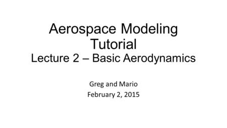 Aerospace Modeling Tutorial Lecture 2 – Basic Aerodynamics