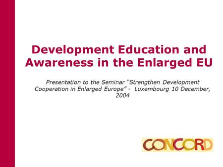 "Development Education and Awareness in the Enlarged EU Presentation to the Seminar ""Strengthen Development Cooperation in Enlarged Europe"" - Luxembourg."