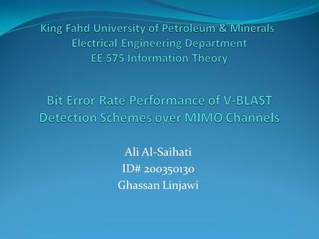 Ali Al-Saihati ID# 200350130 Ghassan Linjawi. OUTLINE Introduction. Theory of V-BLAST. Problem Definition. Simulation Results. Conclusion.
