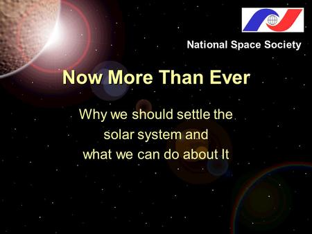 Now More Than Ever Why we should settle the solar system and what we can do about It National Space Society.