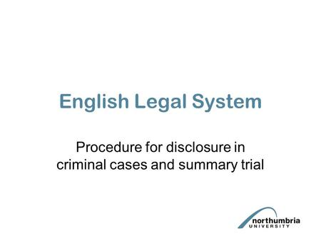English Legal System Procedure for disclosure in criminal cases and summary trial.