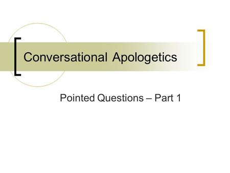 Conversational Apologetics Pointed Questions – Part 1.