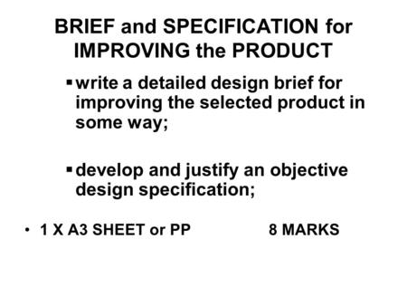 BRIEF and SPECIFICATION for IMPROVING the PRODUCT  write a detailed design brief for improving the selected product in some way;  develop and justify.