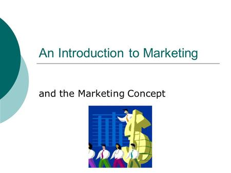 An Introduction to Marketing and the Marketing Concept.