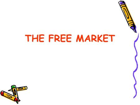THE FREE MARKET. A Market is an arrangement that allows buyers and sellers to exchange things. –Stock market –Flea market –Grocery market –Auto parts.
