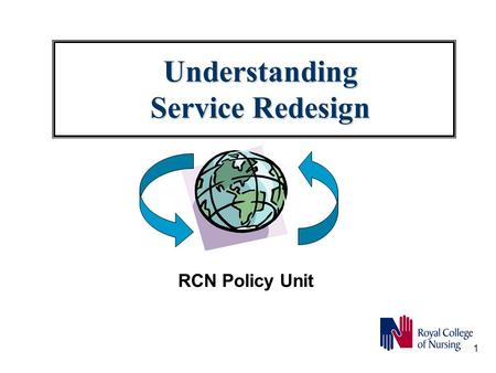 1 Understanding Service Redesign RCN Policy Unit.